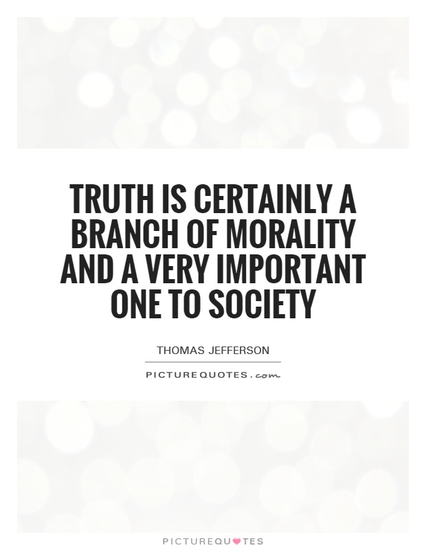 Truth is certainly a branch of morality and a very important one to society Picture Quote #1