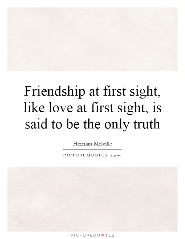 Beautiful Quotes About Love At First Sight : Friendship at first sight, like love at first sight, is said to be the ...
