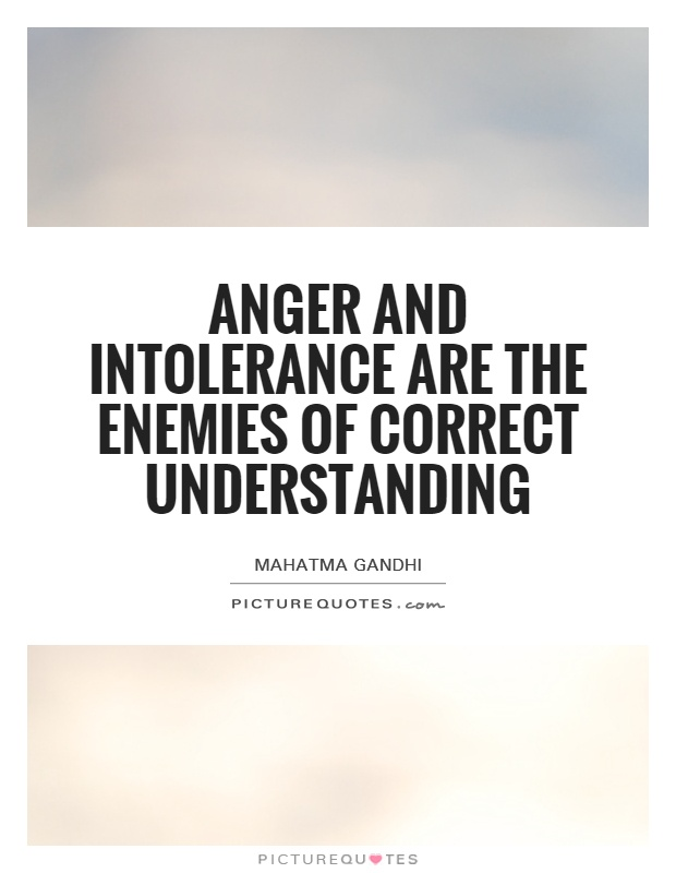 Anger and intolerance are the enemies of correct understanding Picture Quote #1
