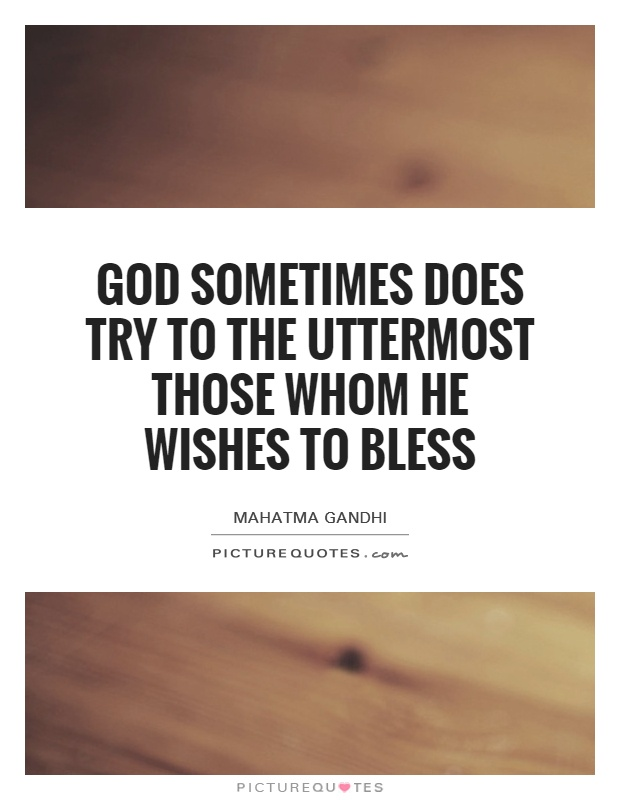 God sometimes does try to the uttermost those whom he wishes to bless Picture Quote #1