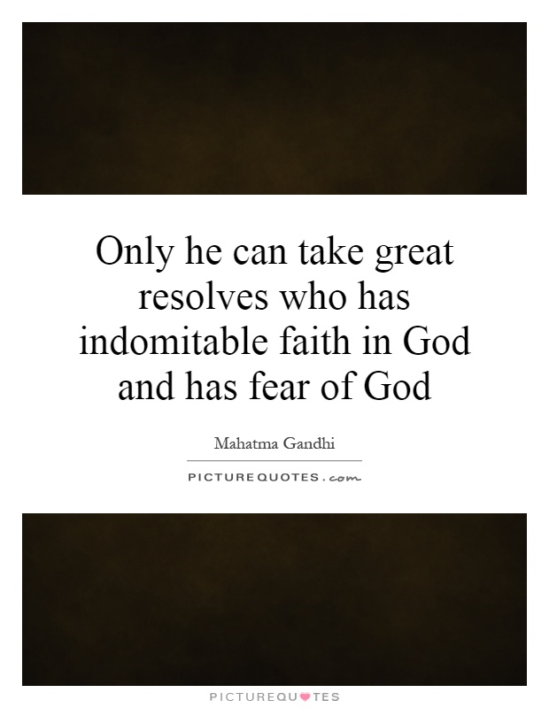 Only he can take great resolves who has indomitable faith in God and has fear of God Picture Quote #1