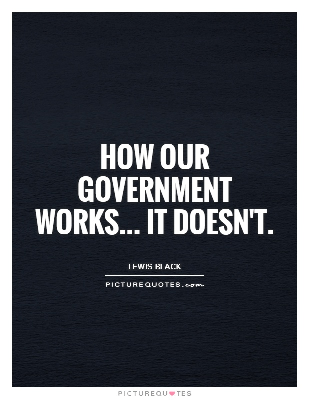 How our government works... It doesn't Picture Quote #1