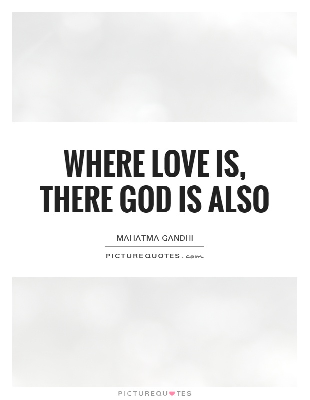 Where love is, there God is also Picture Quote #1