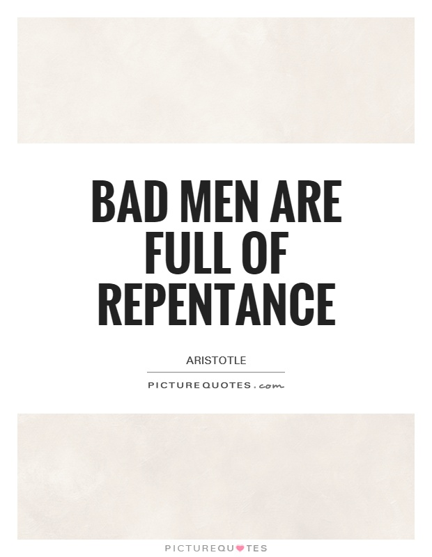 Bad men are full of repentance Picture Quote #1