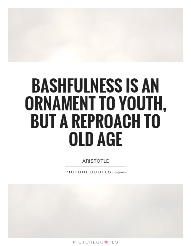 Bashfulness is an ornament to youth, but a reproach to old age Picture Quote #1