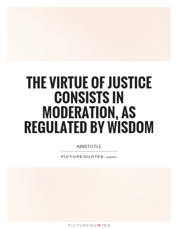 The virtue of justice consists in moderation, as regulated by wisdom Picture Quote #1