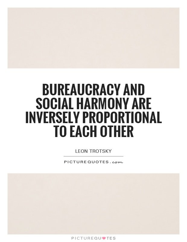 Bureaucracy and social harmony are inversely proportional to each other Picture Quote #1
