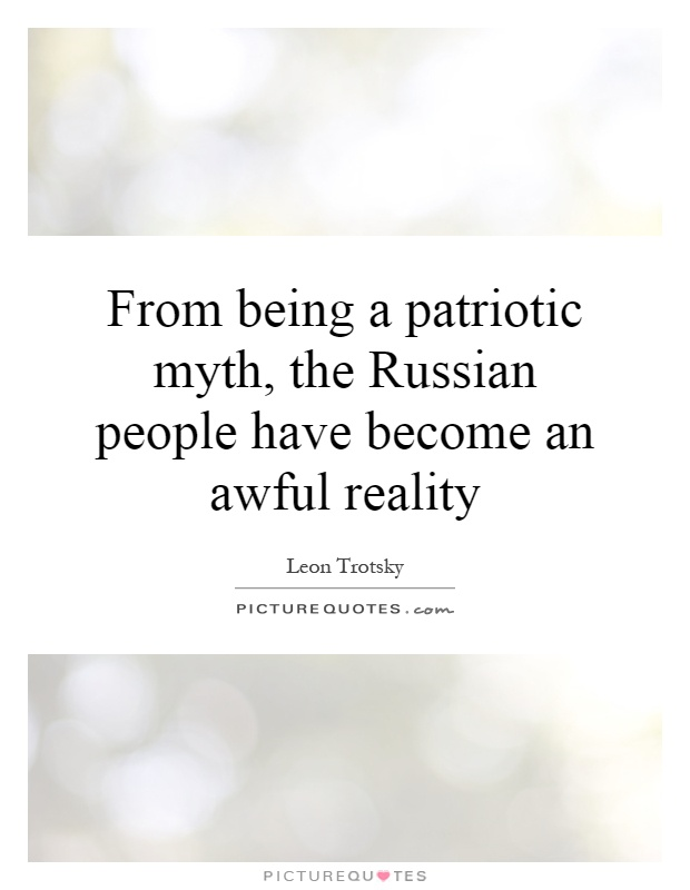 From being a patriotic myth, the Russian people have become an awful reality Picture Quote #1