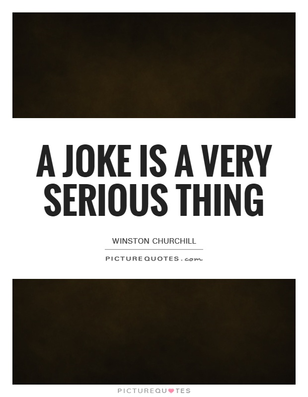 A joke is a very serious thing Picture Quote #1
