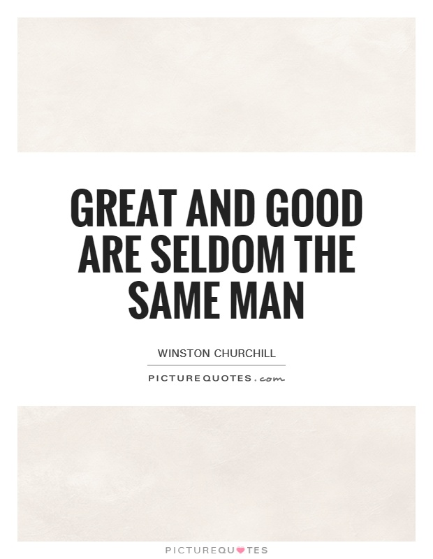 Great and good are seldom the same man Picture Quote #1
