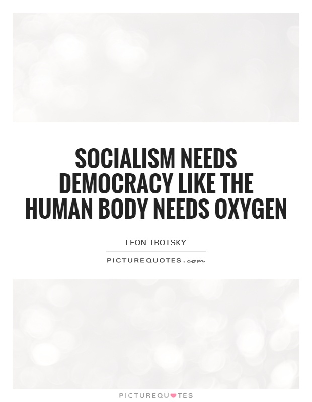 Socialism needs democracy like the human body needs oxygen Picture Quote #1