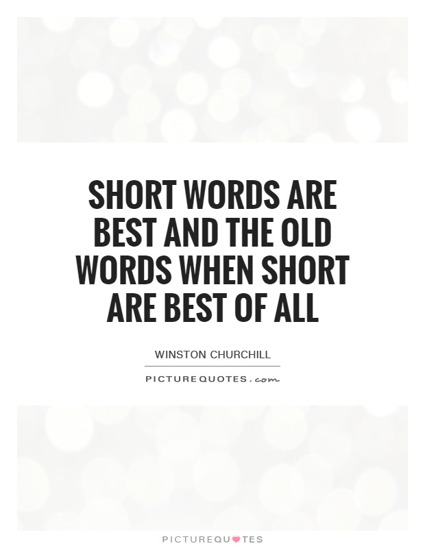 Short words are best and the old words when short are best of all Picture Quote #1