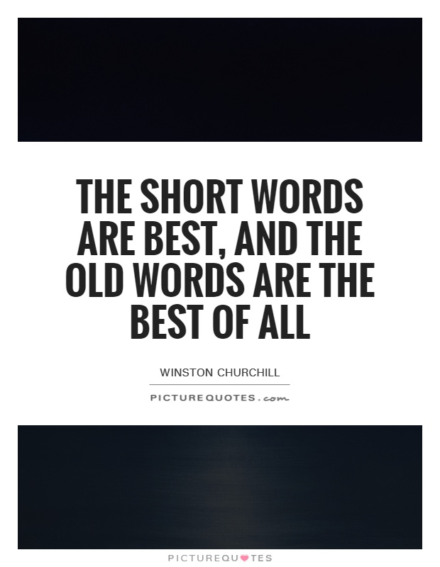 The short words are best, and the old words are the best of all Picture Quote #1