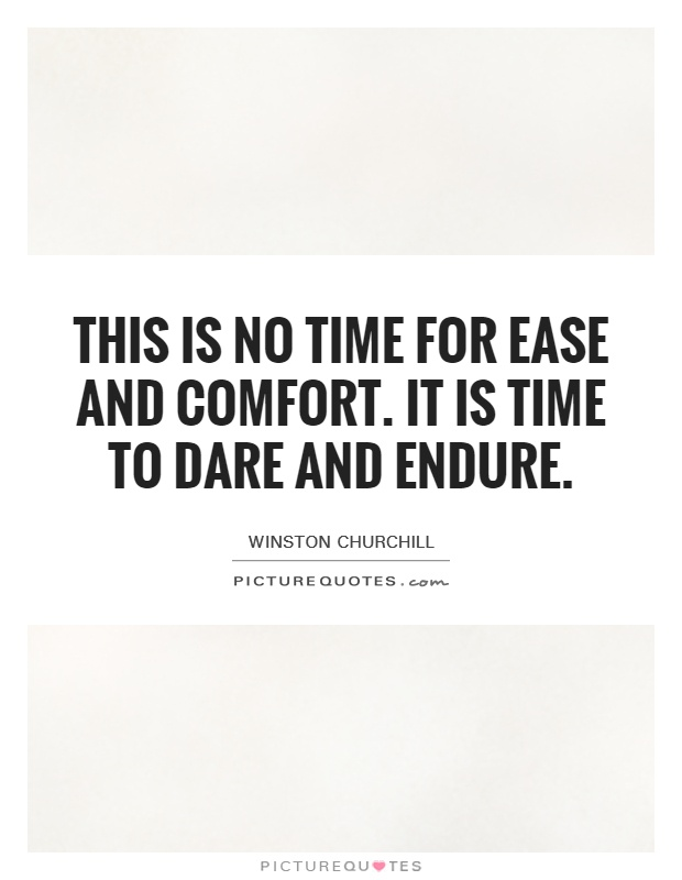 This is no time for ease and comfort. It is time to dare and endure Picture Quote #1
