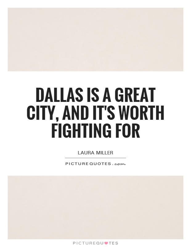 Dallas is a great city, and it's worth fighting for Picture Quote #1