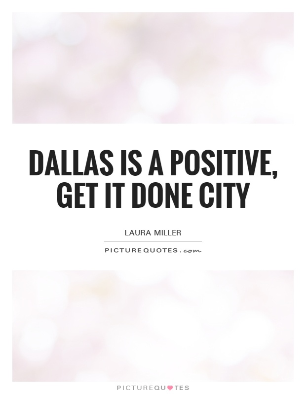 Dallas is a positive, get it done city Picture Quote #1