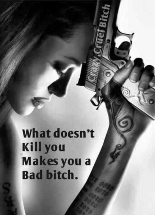 What doesn't kill you makes you a bad bitch Picture Quote #1