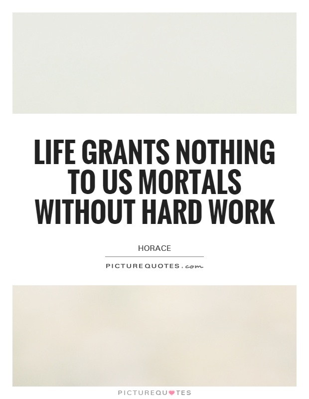 Life grants nothing to us mortals without hard work Picture Quote #1