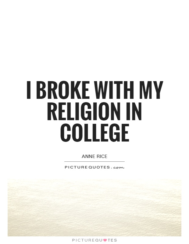 I broke with my religion in college Picture Quote #1