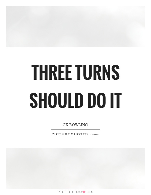 Three turns should do it Picture Quote #1