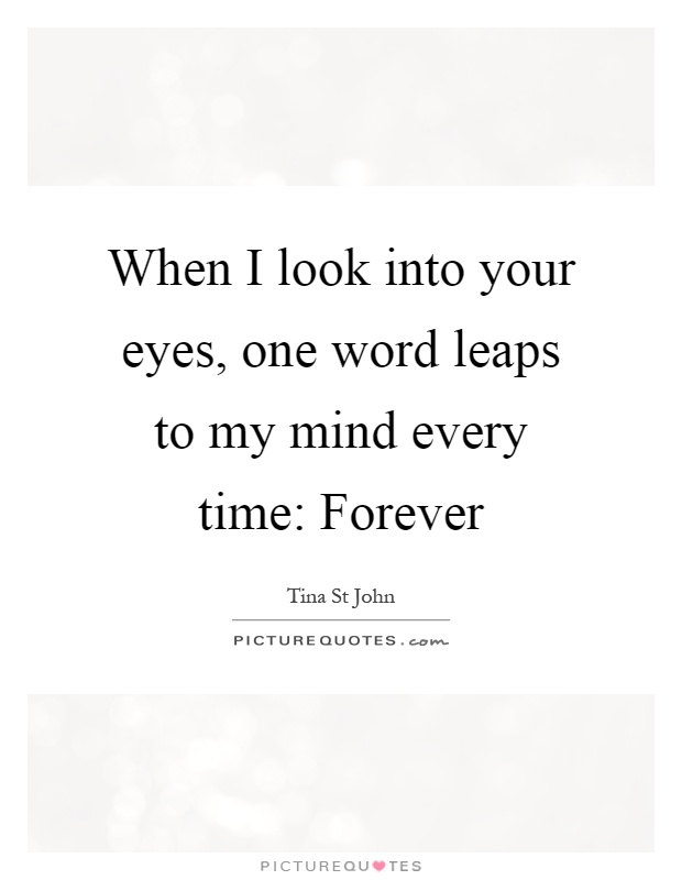 When I look into your eyes, one word leaps to my mind every time: Forever Picture Quote #1