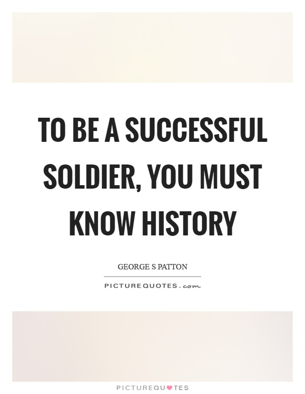 To be a successful soldier, you must know history Picture Quote #1