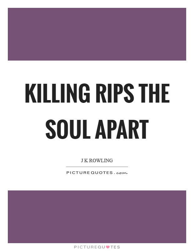 Killing rips the soul apart Picture Quote #1