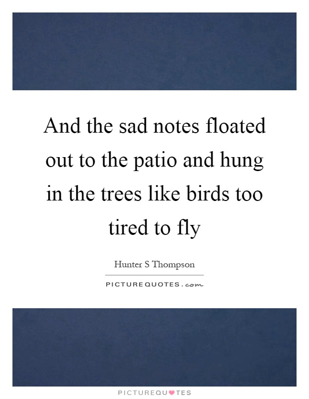 Superior And The Sad Notes Floated Out To The Patio And Hung In The Trees Like Birds