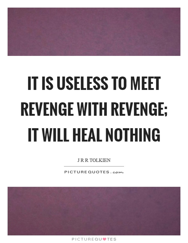 It is useless to meet revenge with revenge; it will heal nothing Picture Quote #1