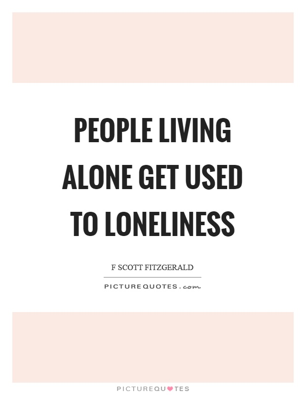 People living alone get used to loneliness Picture Quote #1