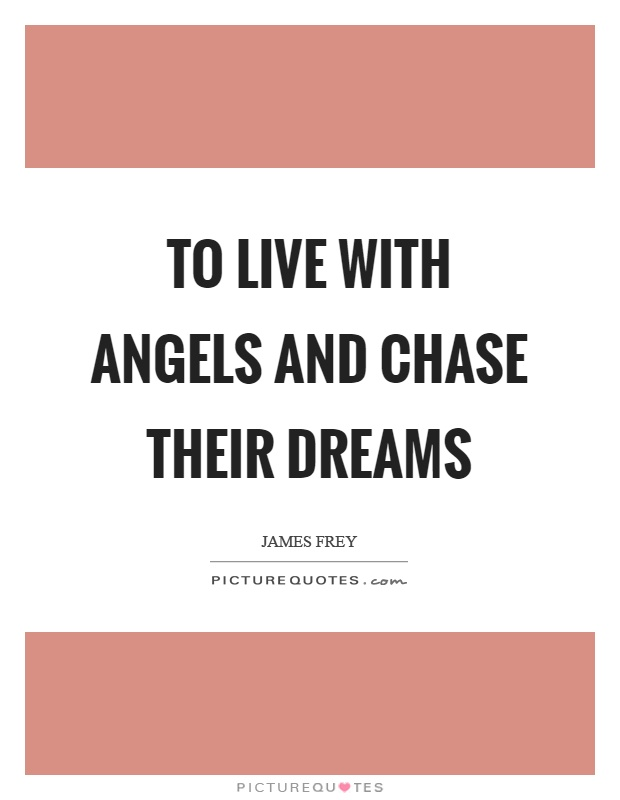 To live with angels and chase their dreams Picture Quote #1