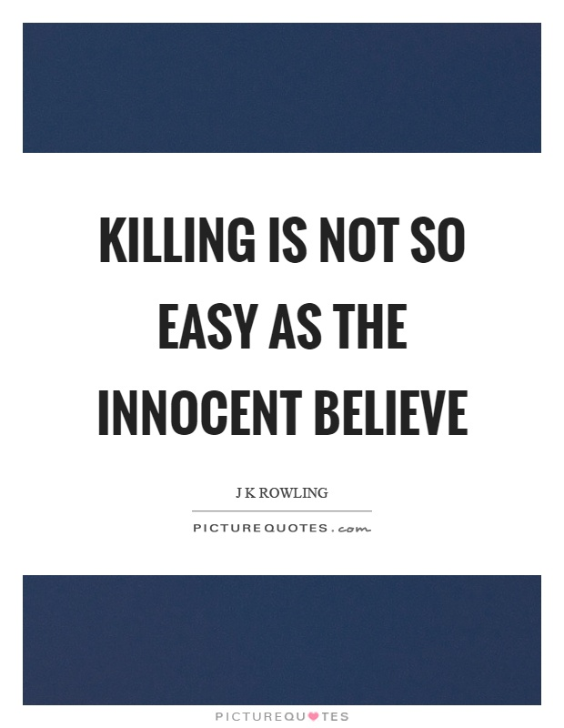 Killing is not so easy as the innocent believe Picture Quote #1