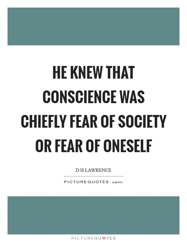 He knew that conscience was chiefly fear of society or fear of oneself Picture Quote #1