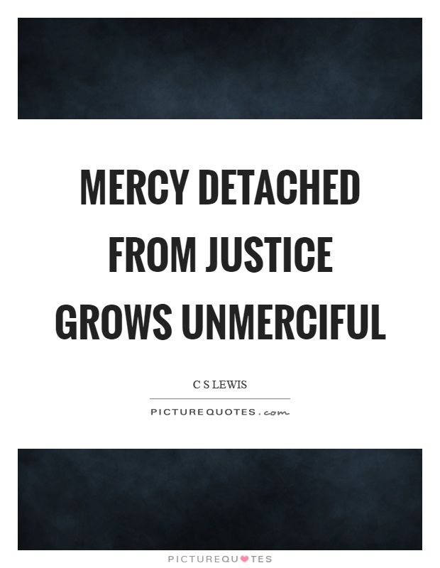 Mercy detached from justice grows unmerciful Picture Quote #1