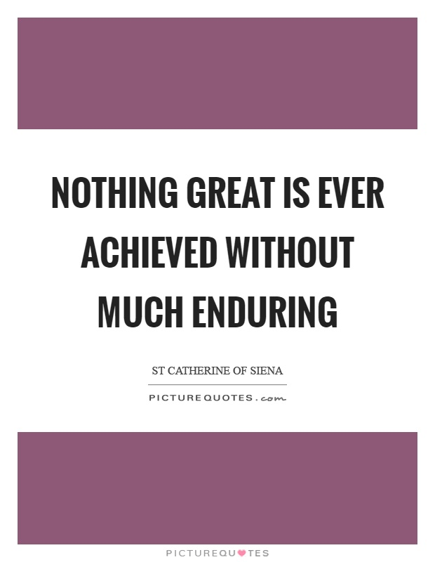 Nothing great is ever achieved without much enduring Picture Quote #1