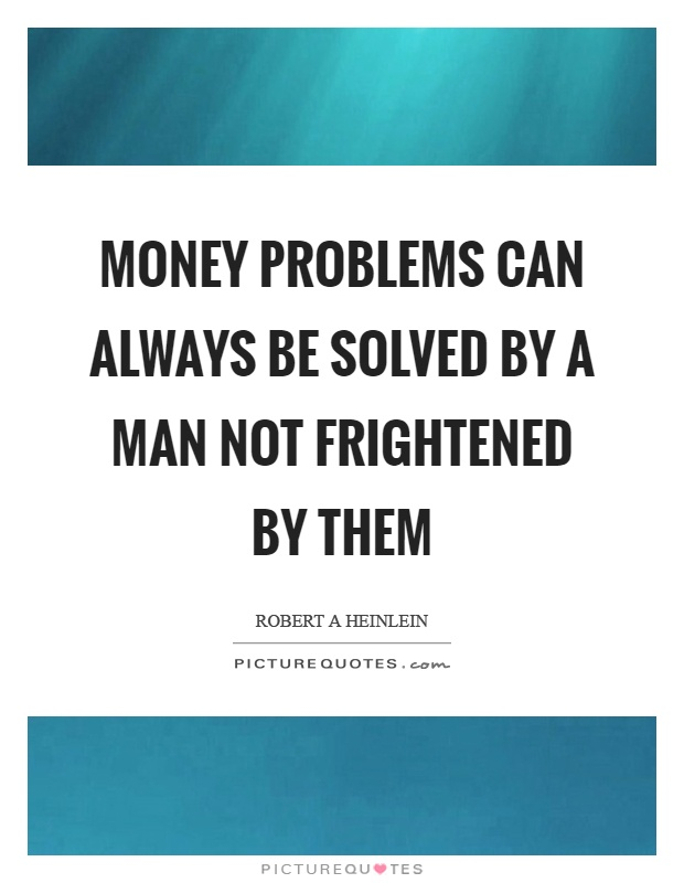 Money problems can always be solved by a man not frightened by them Picture Quote #1