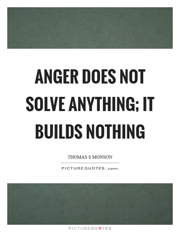 Anger does not solve anything; it builds nothing Picture Quote #1