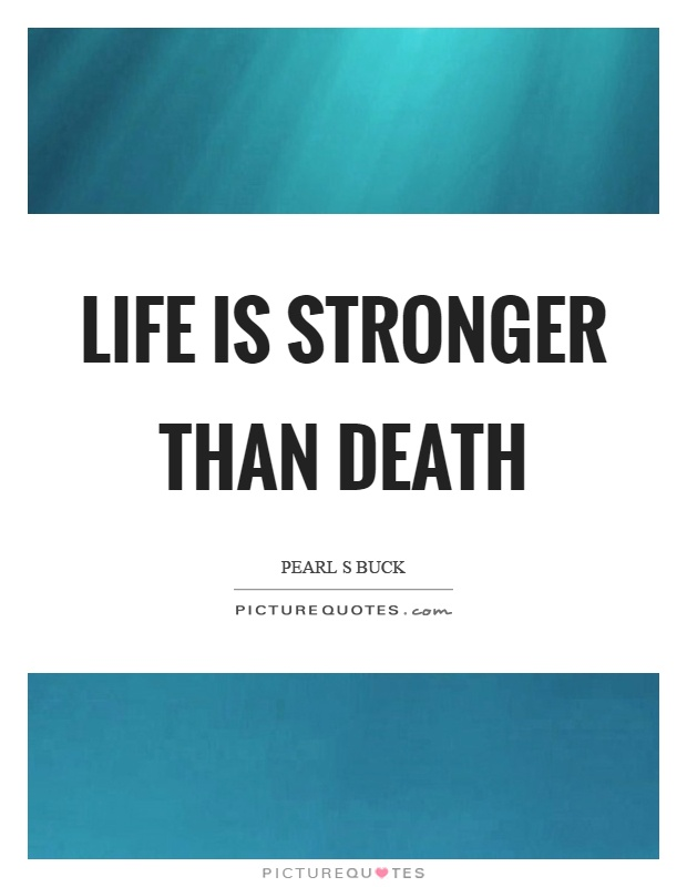 Life is stronger than death Picture Quote #1