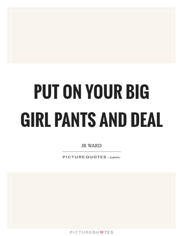 Put on your big girl pants and deal Picture Quote #1