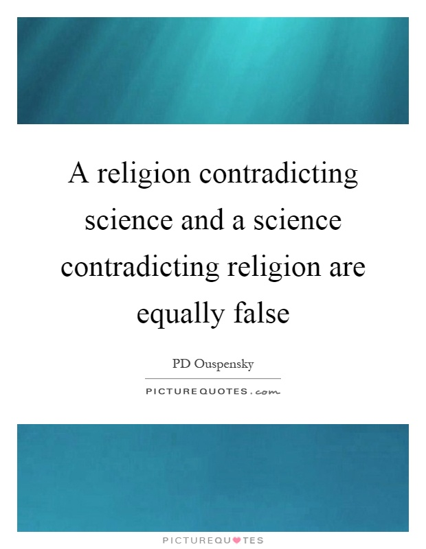A religion contradicting science and a science contradicting religion are equally false Picture Quote #1