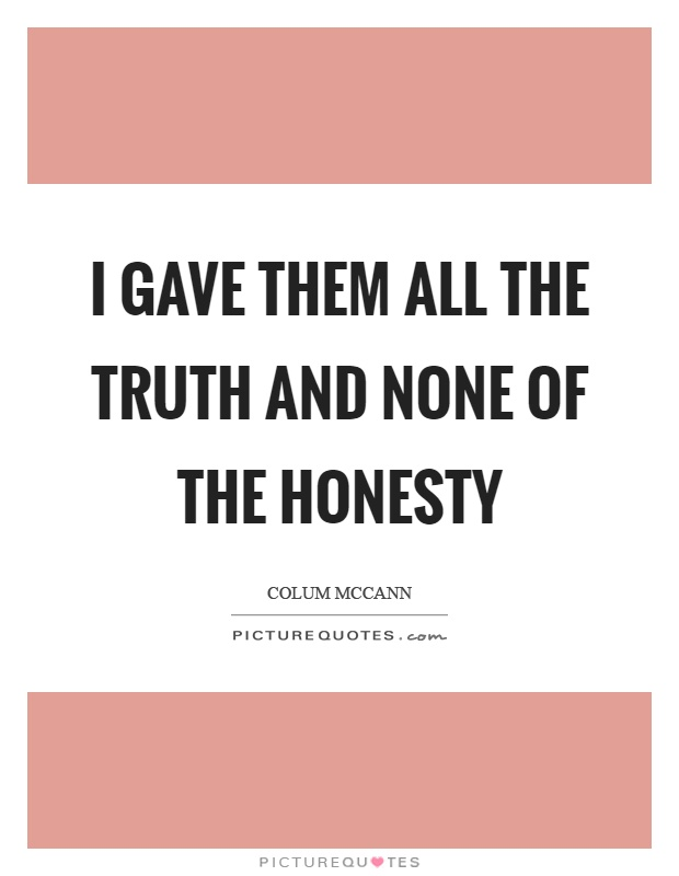 truth and honesty in the media Honesty and integrity may be in short supply, but they're values worth celebrating make a playlist about truth and doing the right thing using these in the comments section below, tell us about a time in your life when someone displayed uncanny honesty or integrity 4 i honestly love you.