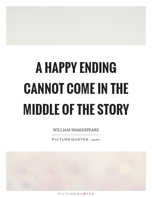 A happy ending cannot come in the middle of the story Picture Quote #1