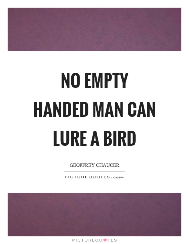 No empty handed man can lure a bird Picture Quote #1