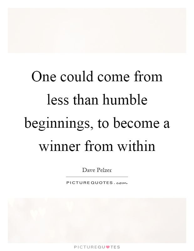 One could come from less than humble beginnings, to become a winner from within Picture Quote #1