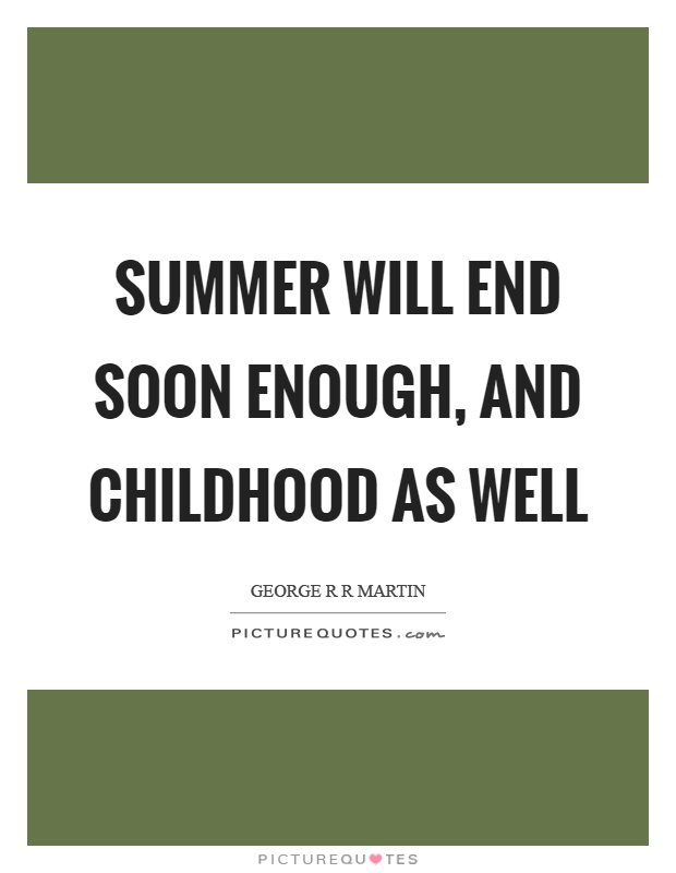 Summer will end soon enough, and childhood as well Picture Quote #1