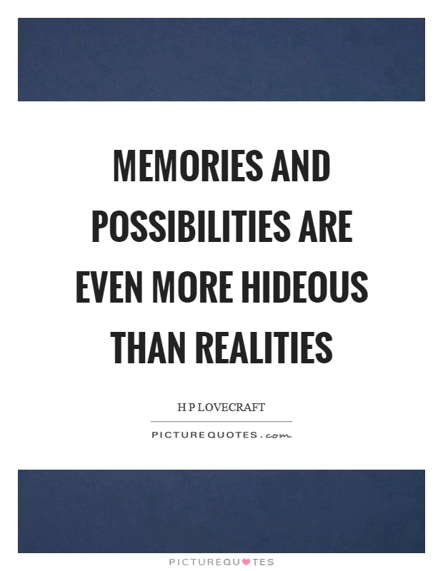 Memories and possibilities are even more hideous than realities Picture Quote #1