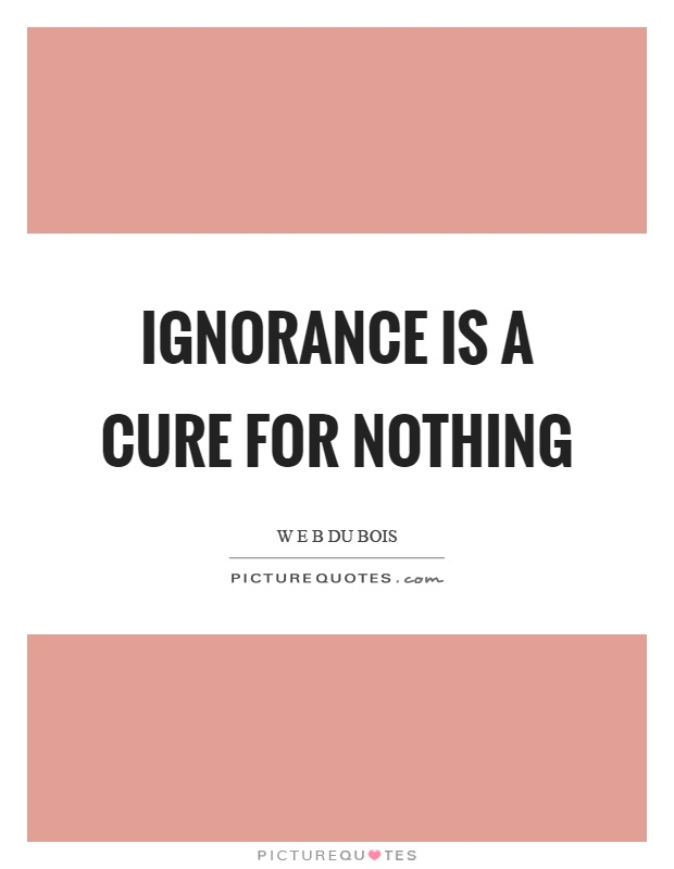 """ignorance is universal Argument from ignorance ad ignorantiam (also known as: appeal to ignorance) description: the assumption of a conclusion or fact based primarily on lack of evidence to the contrary usually best described by, """"absence of evidence is not evidence of absence""""."""