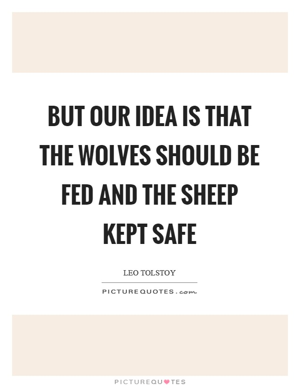But our idea is that the wolves should be fed and the sheep kept safe Picture Quote #1
