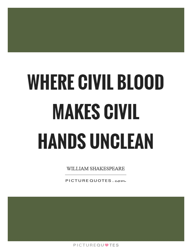 Where civil blood makes civil hands unclean Picture Quote #1