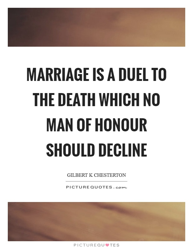 Marriage is a duel to the death which no man of honour should decline Picture Quote #1